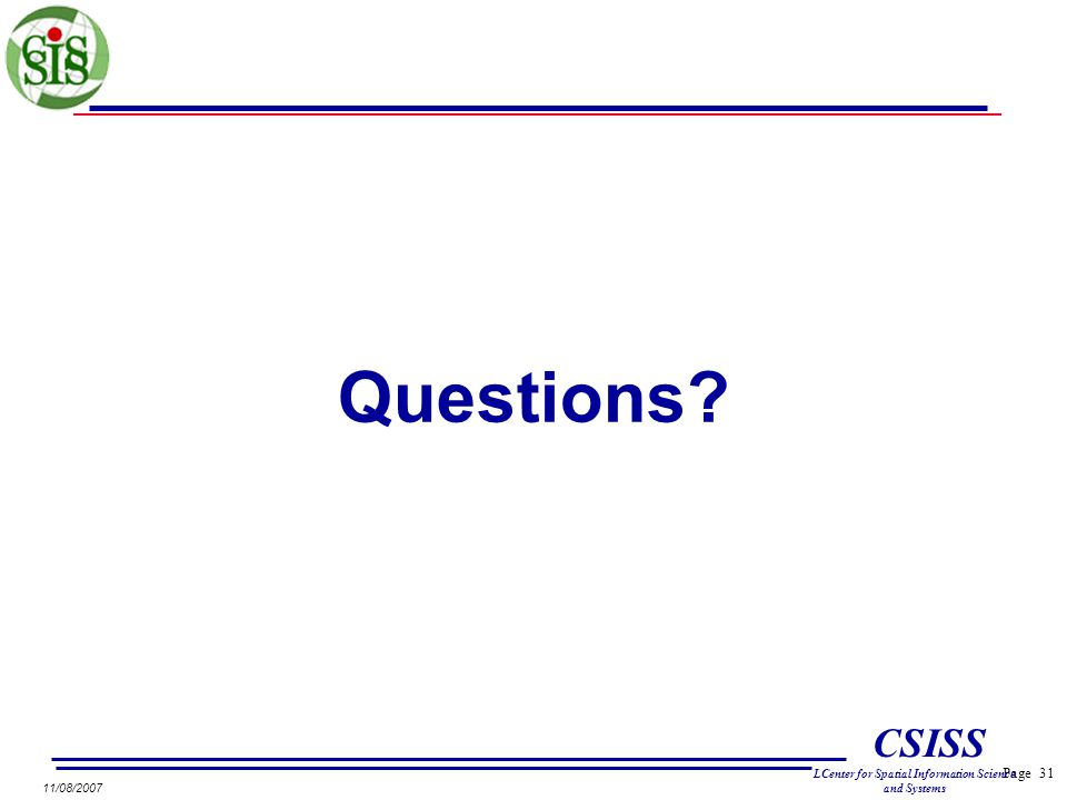 Page 31 CSISS LCenter for Spatial Information Science and Systems 11/08/2007 Questions