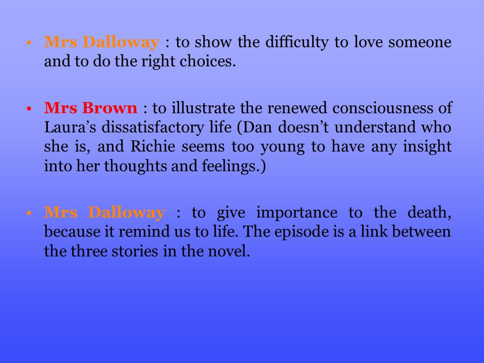 Mrs Dalloway : to show the difficulty to love someone and to do the right choices.