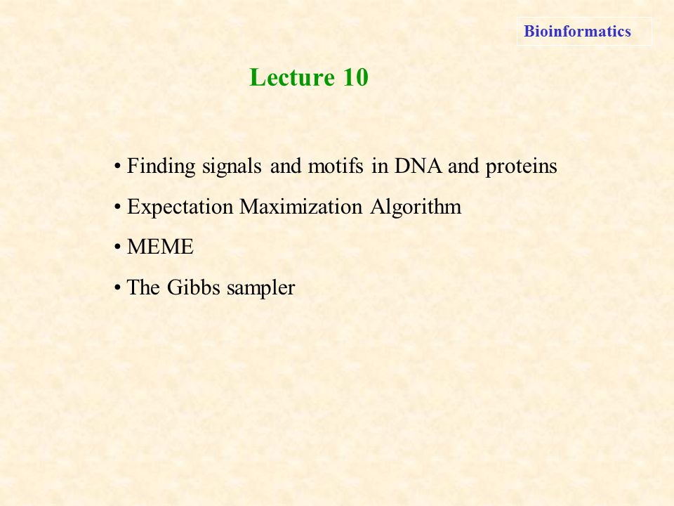 Bioinformatics finding signals and motifs in dna and proteins 1 bioinformatics finding signals and motifs in dna and proteins expectation maximization algorithm meme the gibbs sampler lecture 10 thecheapjerseys Gallery