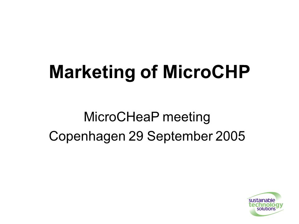 Marketing of MicroCHP MicroCHeaP meeting Copenhagen 29 September 2005