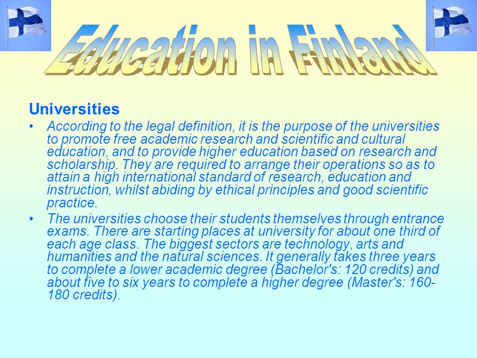 Universities According to the legal definition, it is the purpose of the universities to promote free academic research and scientific and cultural education, and to provide higher education based on research and scholarship.