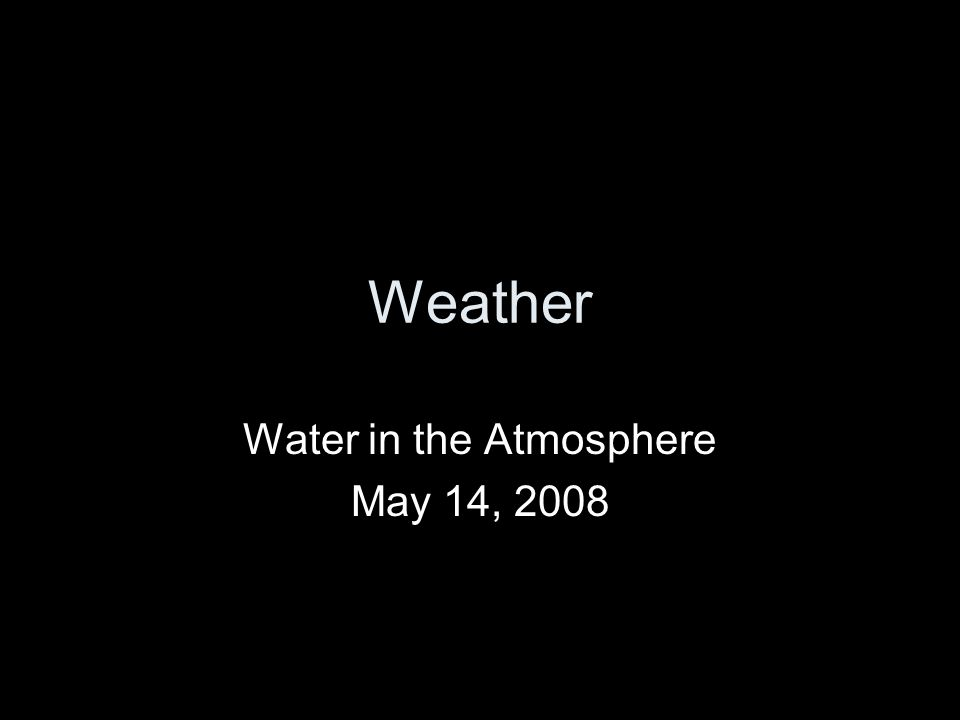 Weather Water in the Atmosphere May 14, 2008