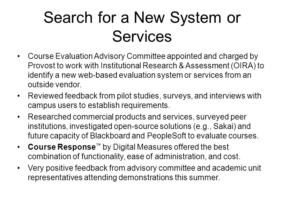 Search for a New System or Services Course Evaluation Advisory Committee appointed and charged by Provost to work with Institutional Research & Assessment (OIRA) to identify a new web-based evaluation system or services from an outside vendor.