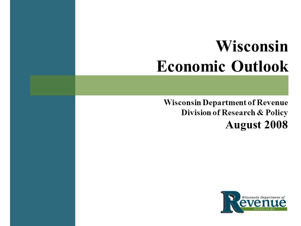 Wisconsin Economic Outlook Wisconsin Department of Revenue Division of Research & Policy August 2008