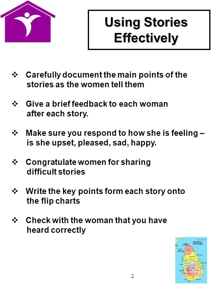 2 Using Stories Effectively  Carefully document the main points of the stories as the women tell them  Give a brief feedback to each woman after each story.