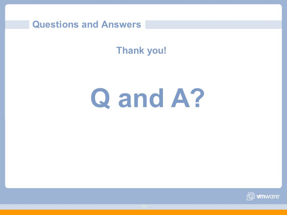 20 Questions and Answers Thank you! Q and A