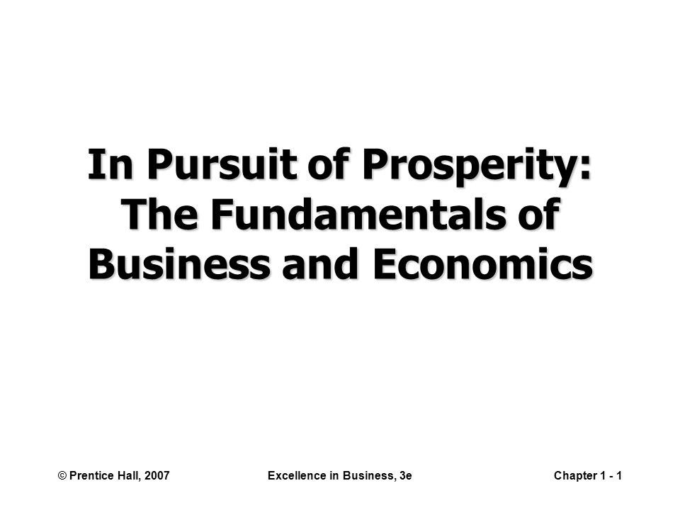 © Prentice Hall, 2007Excellence in Business, 3eChapter In Pursuit of Prosperity: The Fundamentals of Business and Economics