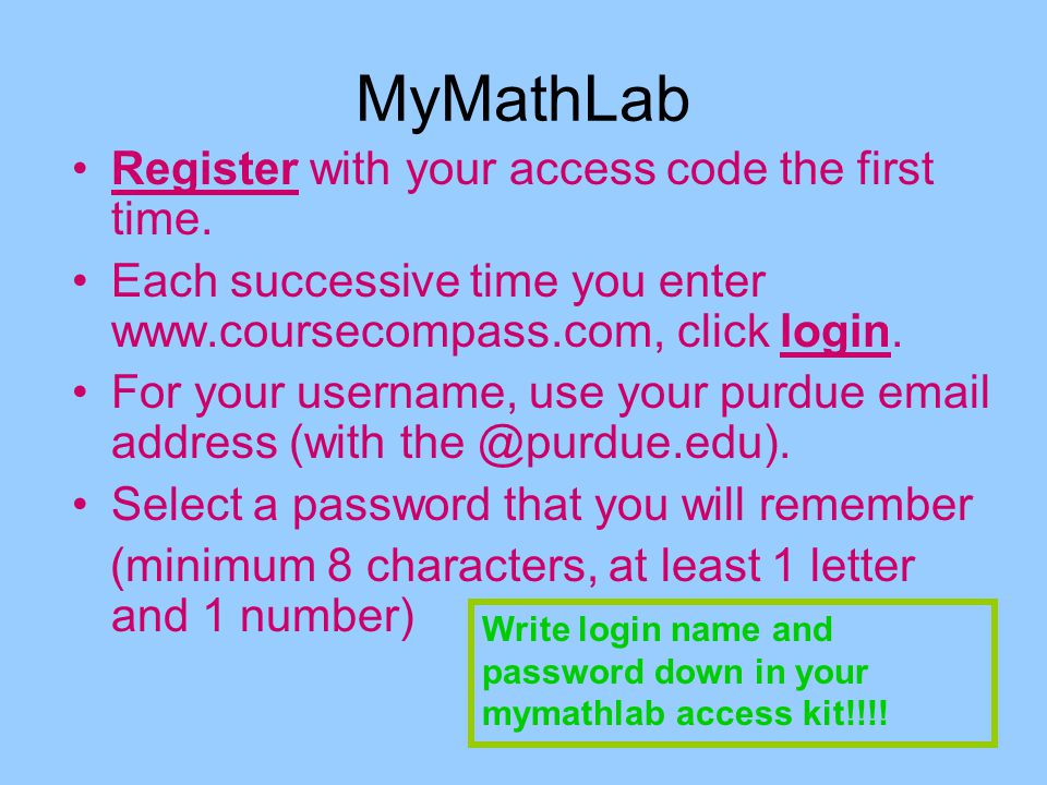 MyMathLab Register with your access code the first time.