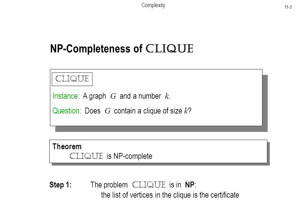 Complexity 11-3 NP-Completeness of Clique Instance: A graph G and a number k.
