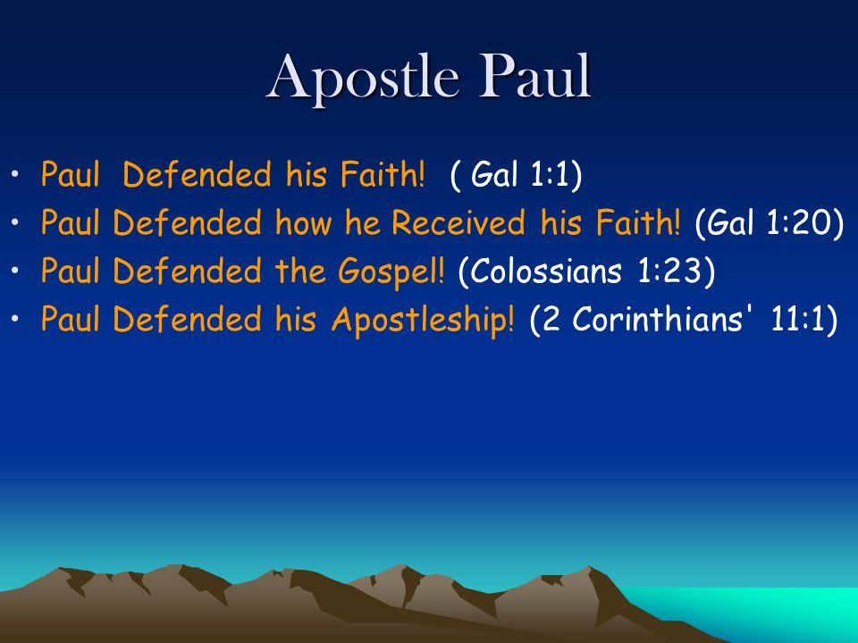Apostle Paul Paul Defended his Faith. ( Gal 1:1) Paul Defended how he Received his Faith.