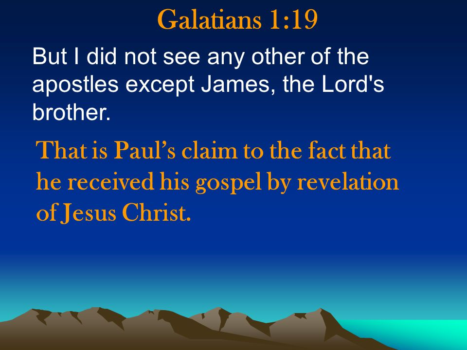 Galatians 1:19 But I did not see any other of the apostles except James, the Lord s brother.