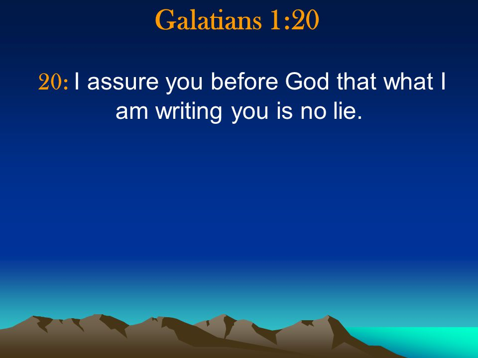 Galatians 1:20 20: I assure you before God that what I am writing you is no lie.