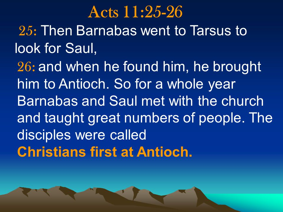 Acts 11: : Then Barnabas went to Tarsus to look for Saul, 26: and when he found him, he brought him to Antioch.