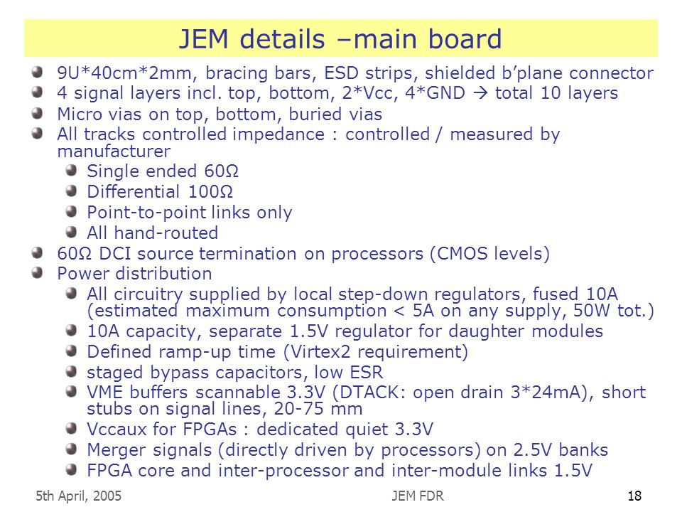 5th April, 2005JEM FDR18 JEM details –main board 9U*40cm*2mm, bracing bars, ESD strips, shielded b'plane connector 4 signal layers incl.