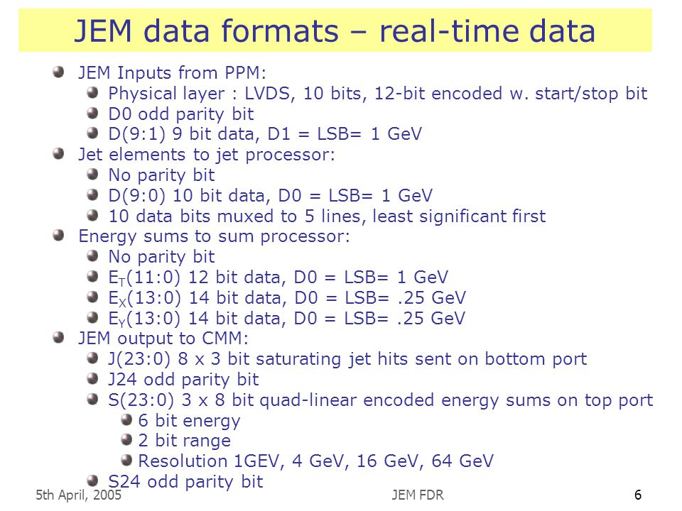 5th April, 2005JEM FDR6 JEM data formats – real-time data JEM Inputs from PPM: Physical layer : LVDS, 10 bits, 12-bit encoded w.