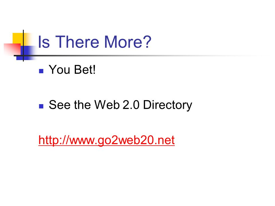 Is There More You Bet! See the Web 2.0 Directory