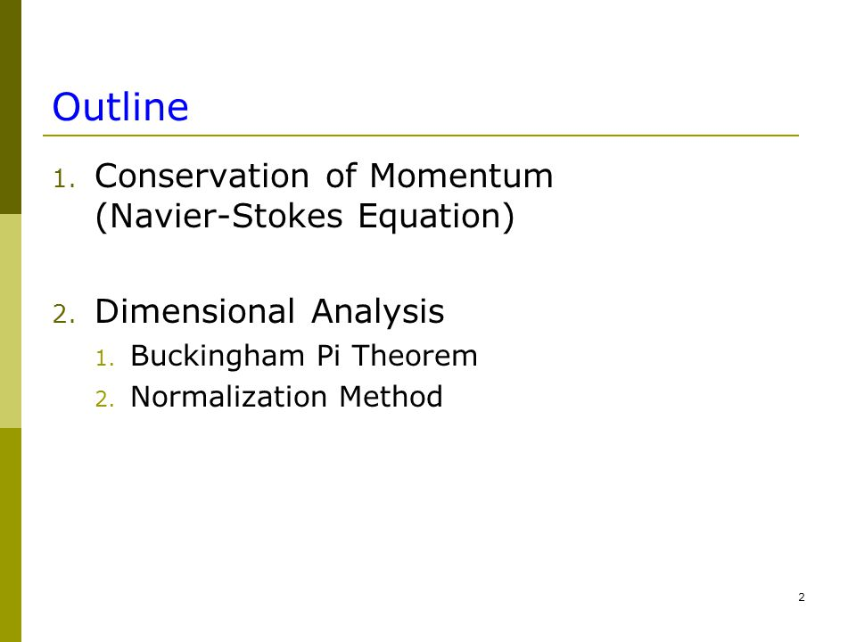 2 Outline 1. Conservation of Momentum (Navier-Stokes Equation) 2.