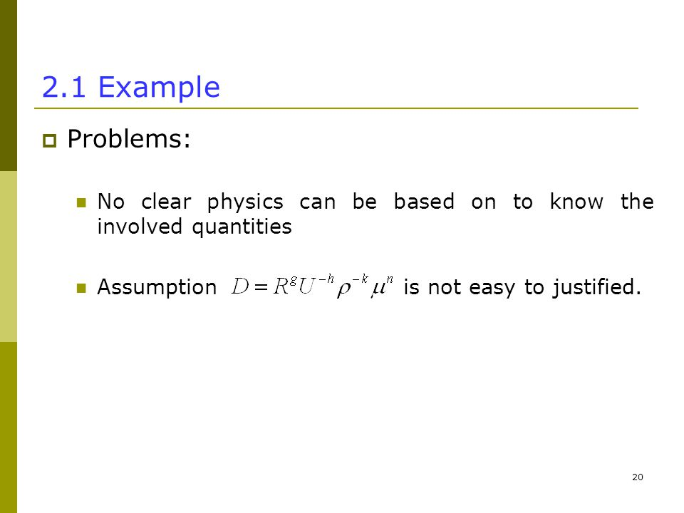 Example  Problems: No clear physics can be based on to know the involved quantities Assumption is not easy to justified.