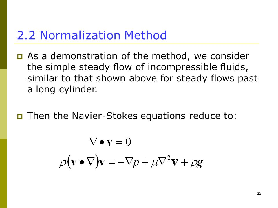 Normalization Method  As a demonstration of the method, we consider the simple steady flow of incompressible fluids, similar to that shown above for steady flows past a long cylinder.