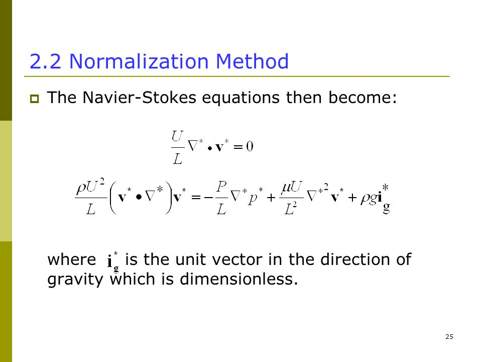 Normalization Method  The Navier-Stokes equations then become: where is the unit vector in the direction of gravity which is dimensionless.