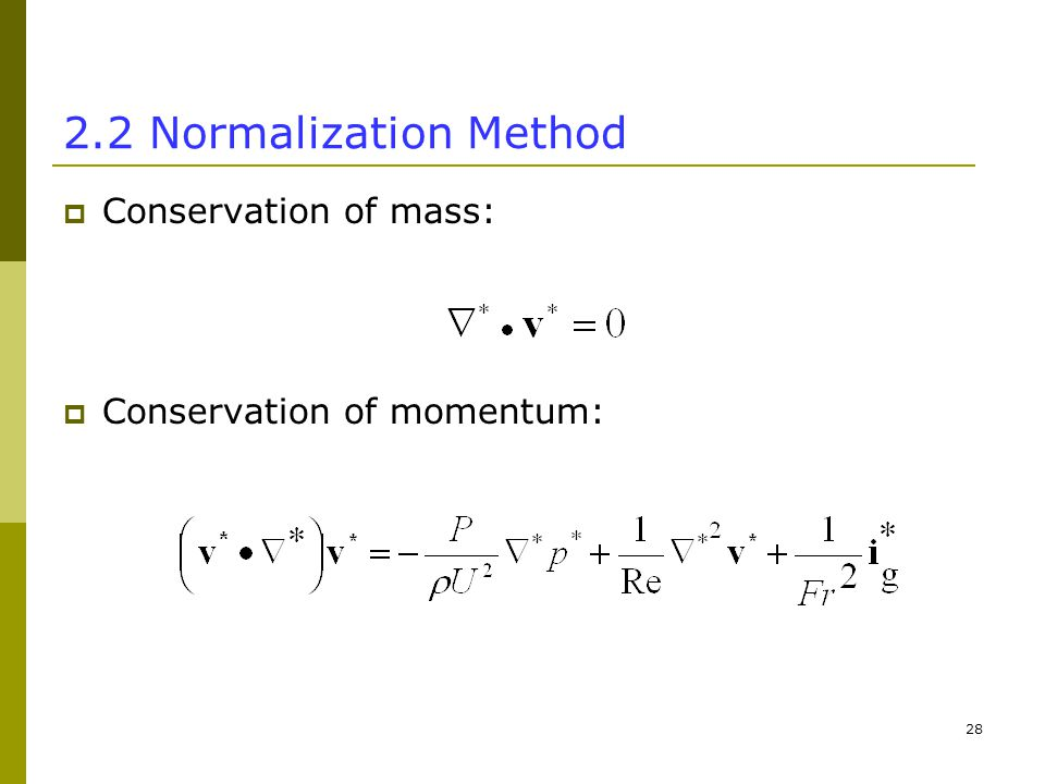 Normalization Method  Conservation of mass:  Conservation of momentum: