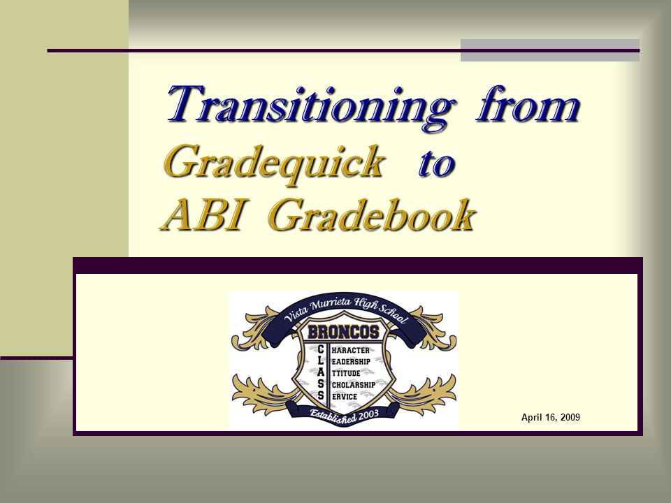 Transitioning from Gradequick to ABI Gradebook April 16, 2009