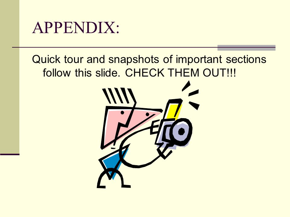 APPENDIX: Quick tour and snapshots of important sections follow this slide. CHECK THEM OUT!!!