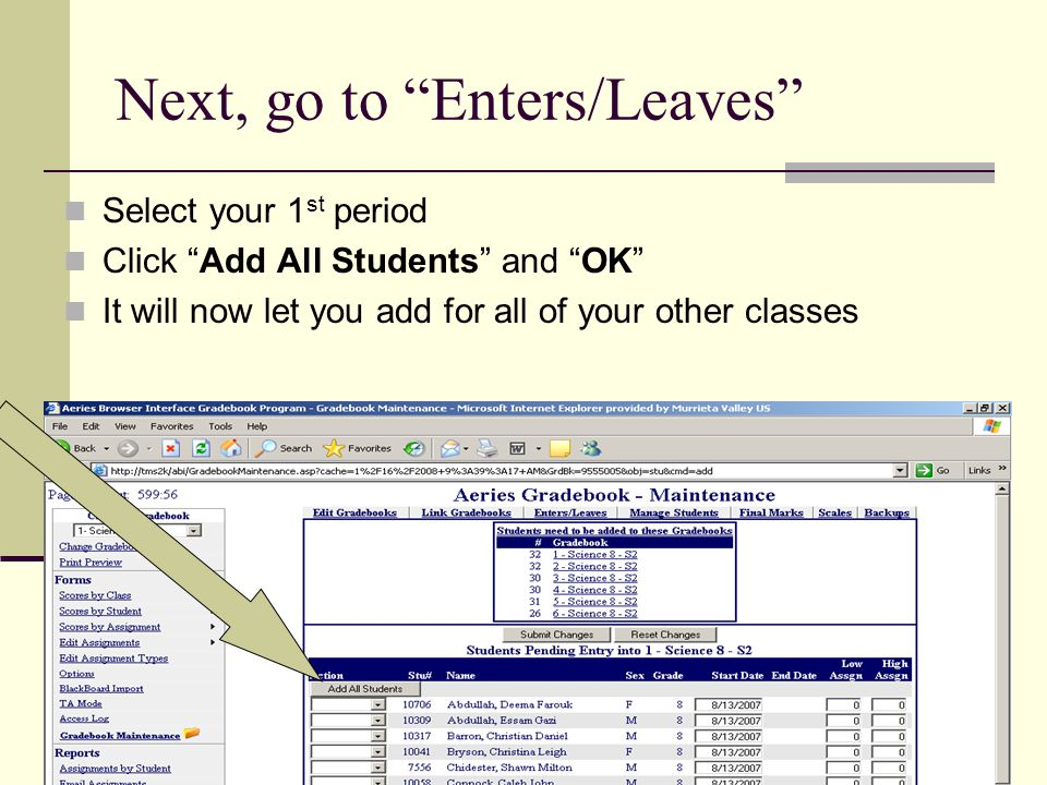 Next, go to Enters/Leaves Select your 1 st period Click Add All Students and OK It will now let you add for all of your other classes