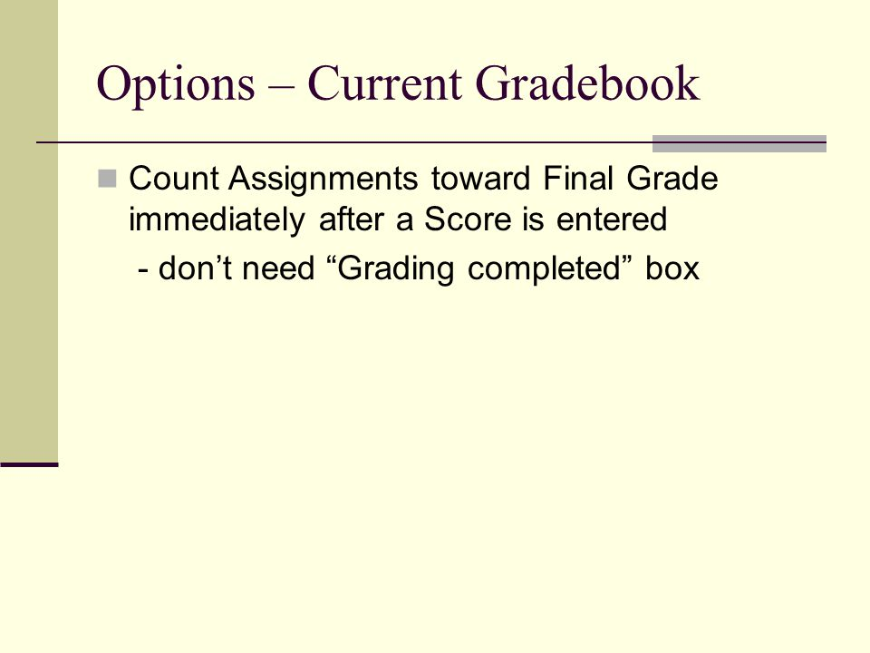 Options – Current Gradebook Count Assignments toward Final Grade immediately after a Score is entered - don't need Grading completed box