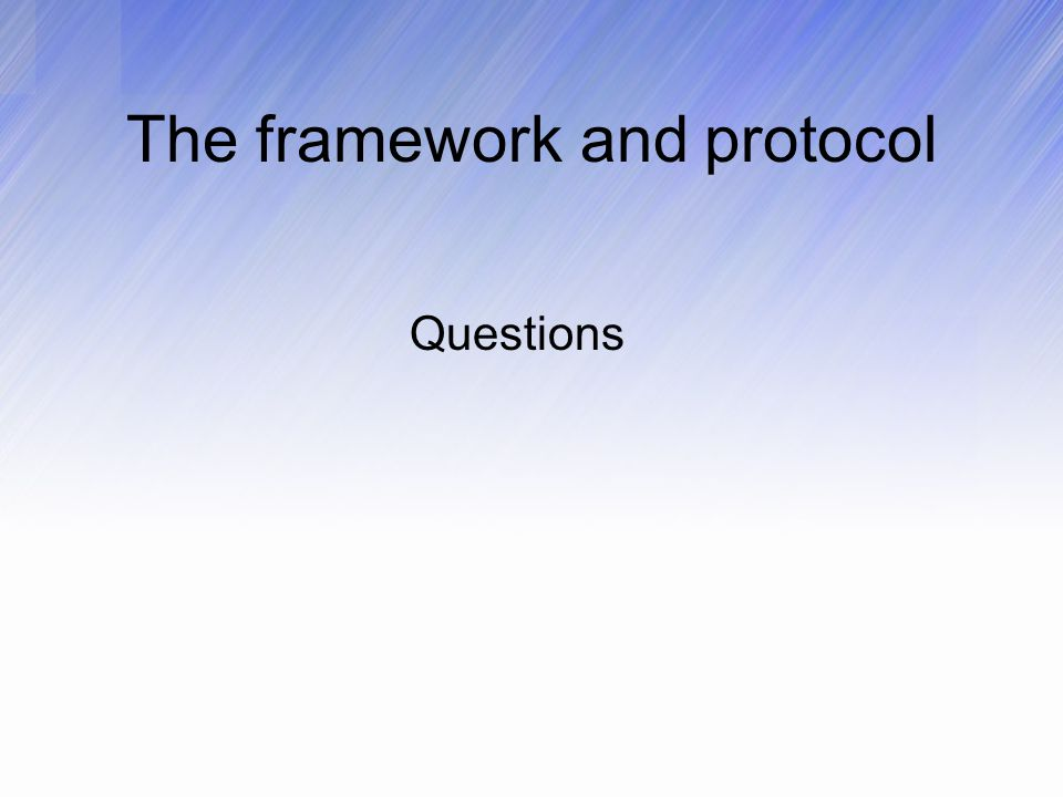 The framework and protocol Questions