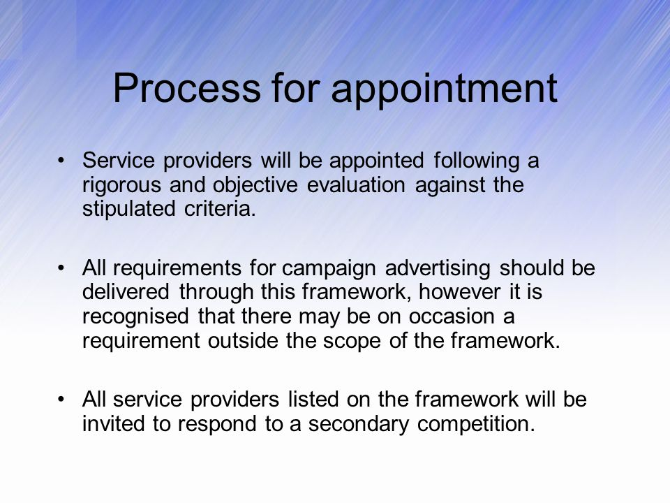 Process for appointment Service providers will be appointed following a rigorous and objective evaluation against the stipulated criteria.