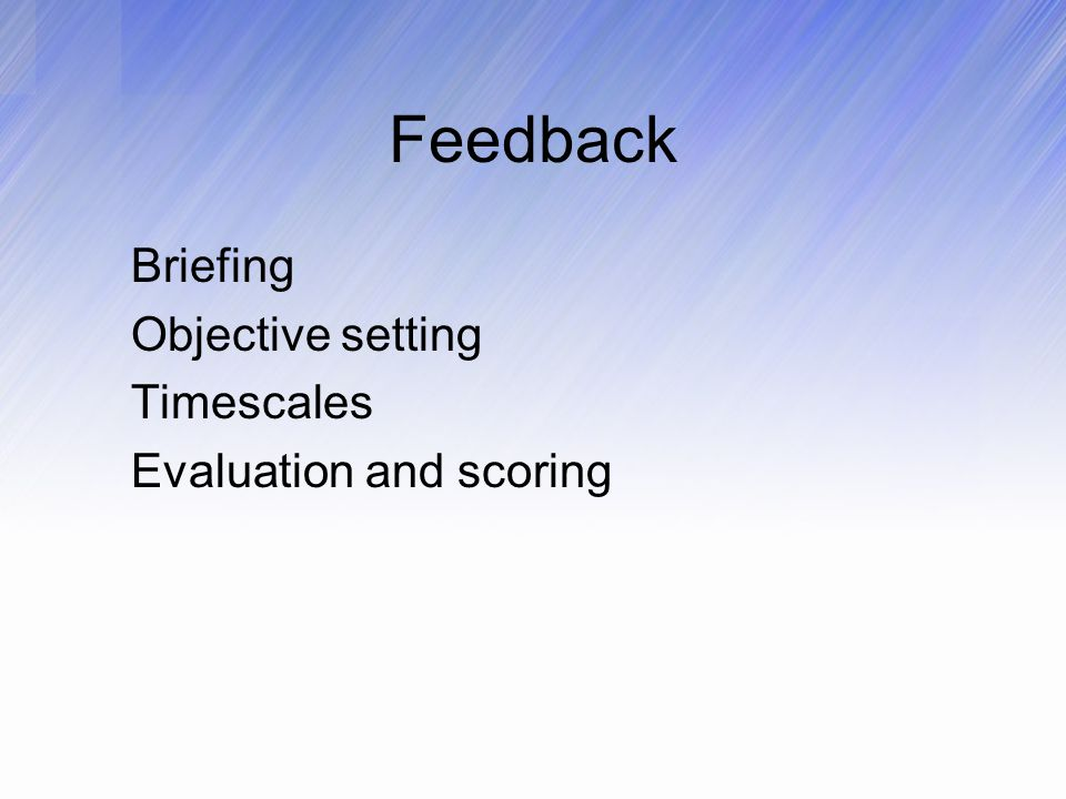Feedback Briefing Objective setting Timescales Evaluation and scoring