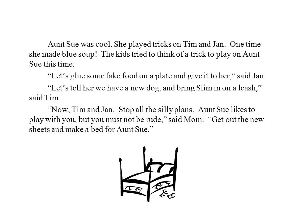 Aunt Sue was cool. She played tricks on Tim and Jan.