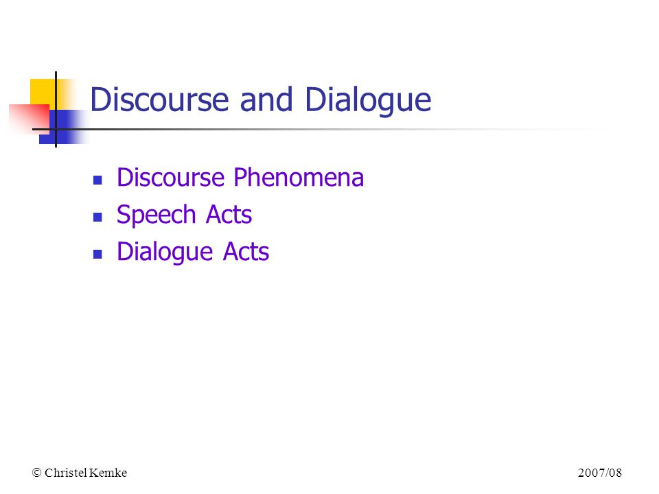 2007/08  Christel Kemke Discourse and Dialogue Discourse Phenomena Speech Acts Dialogue Acts