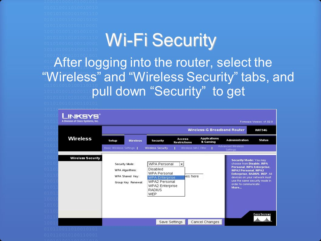 Wi-Fi Security After logging into the router, select the Wireless and Wireless Security tabs, and pull down Security to get