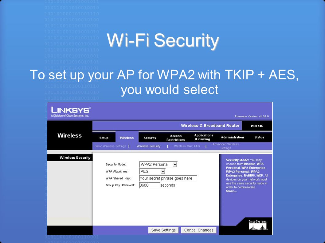 Wi-Fi Security To set up your AP for WPA2 with TKIP + AES, you would select