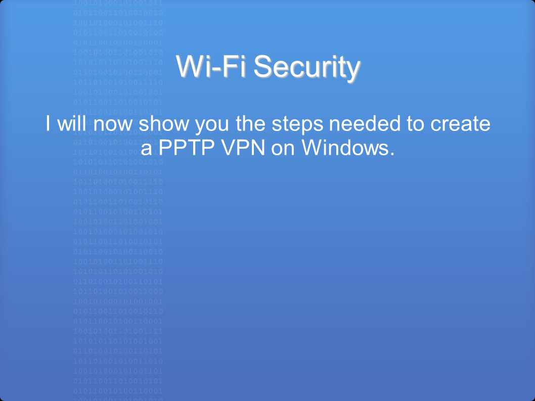 Wi-Fi Security I will now show you the steps needed to create a PPTP VPN on Windows.