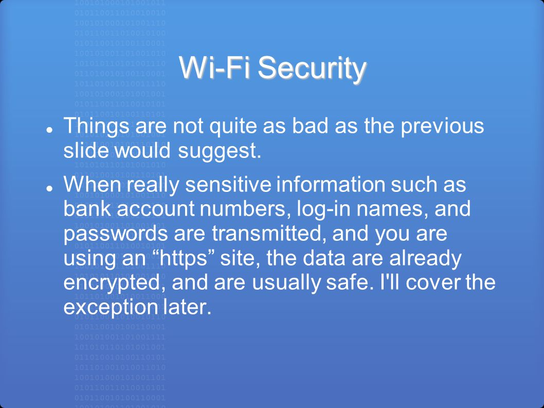 Wi-Fi Security Things are not quite as bad as the previous slide would suggest.