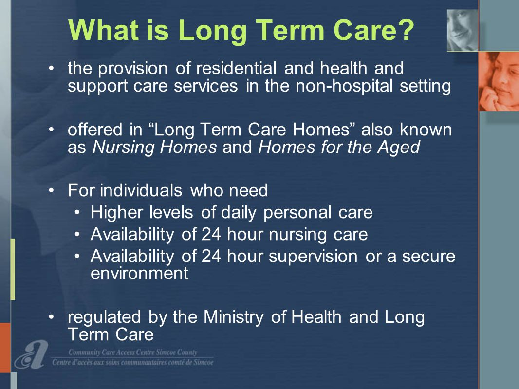 What is Long Term Care .