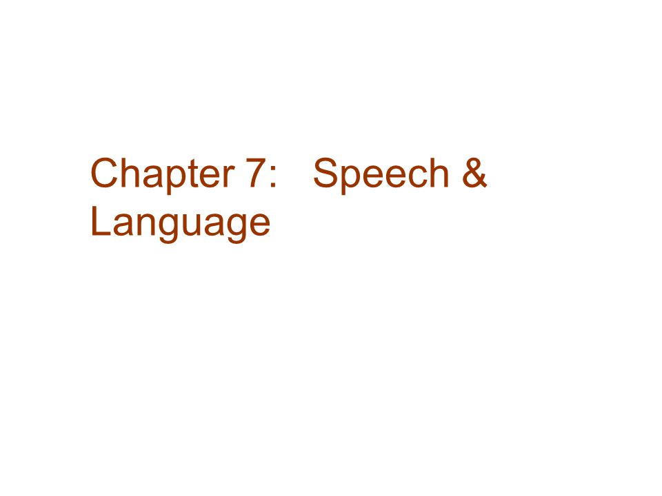 Chapter 7: Speech & Language