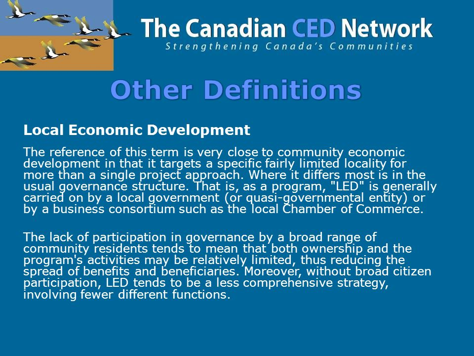 Local Economic Development The reference of this term is very close to community economic development in that it targets a specific fairly limited locality for more than a single project approach.