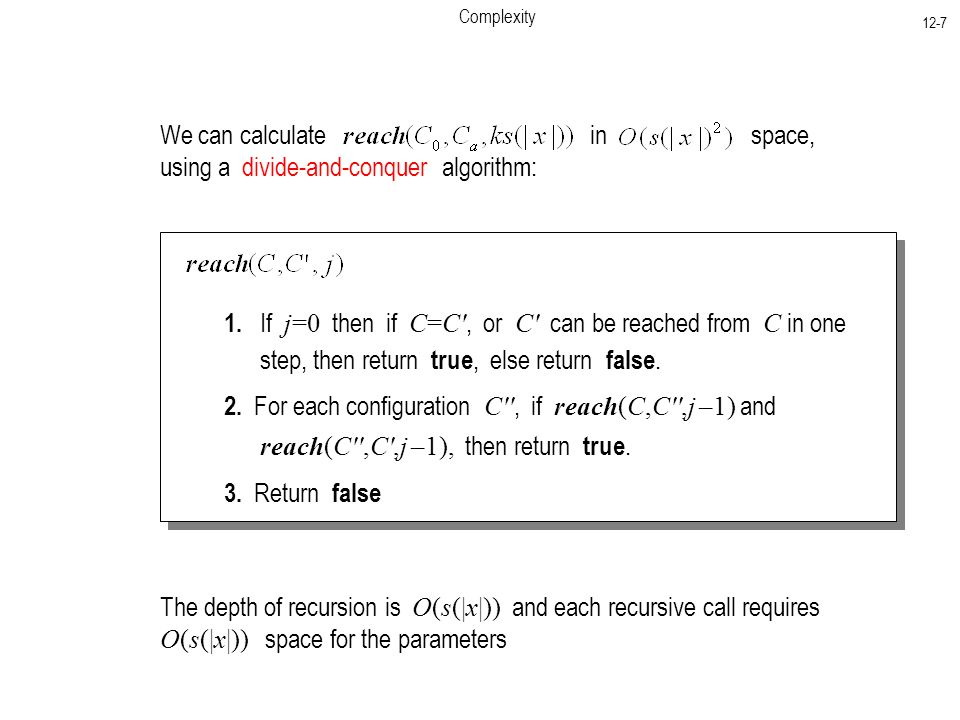 Complexity 12-7 We can calculate in space, using a divide-and-conquer algorithm: 1.