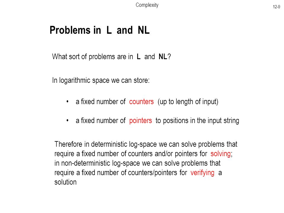 Complexity 12-9 Problems in L and NL What sort of problems are in L and NL .
