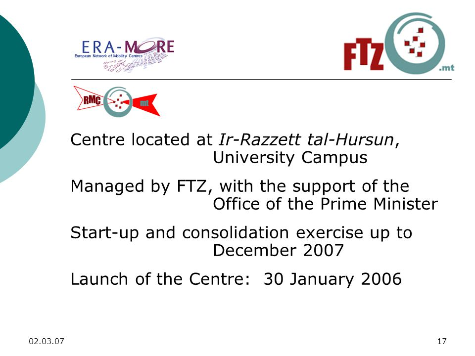 Centre located at Ir-Razzett tal-Hursun, University Campus Managed by FTZ, with the support of the Office of the Prime Minister Start-up and consolidation exercise up to December 2007 Launch of the Centre: 30 January 2006