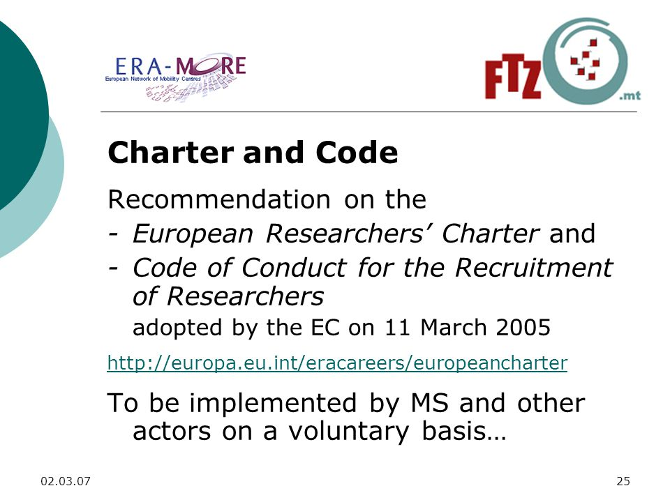 Charter and Code Recommendation on the -European Researchers' Charter and -Code of Conduct for the Recruitment of Researchers adopted by the EC on 11 March To be implemented by MS and other actors on a voluntary basis…