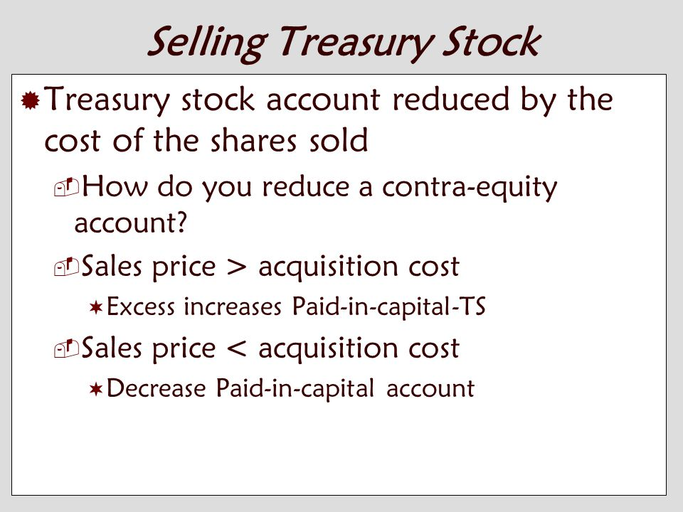10-12 Selling Treasury Stock  Treasury stock account reduced by the cost of the shares sold  How do you reduce a contra-equity account.