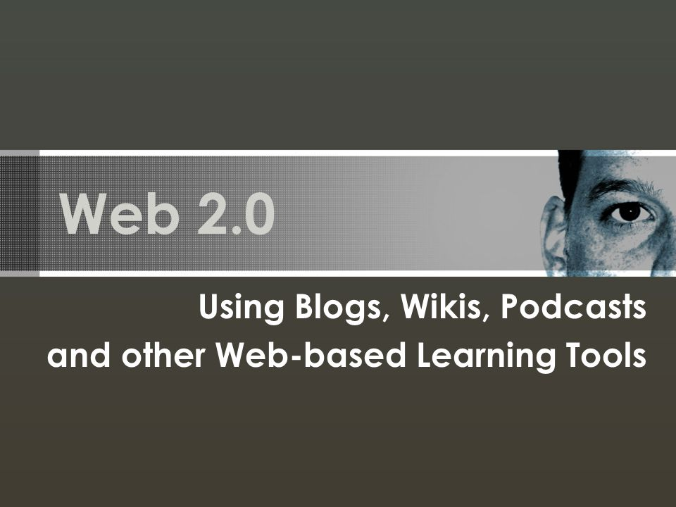 Web 2.0 Using Blogs, Wikis, Podcasts and other Web-based Learning Tools