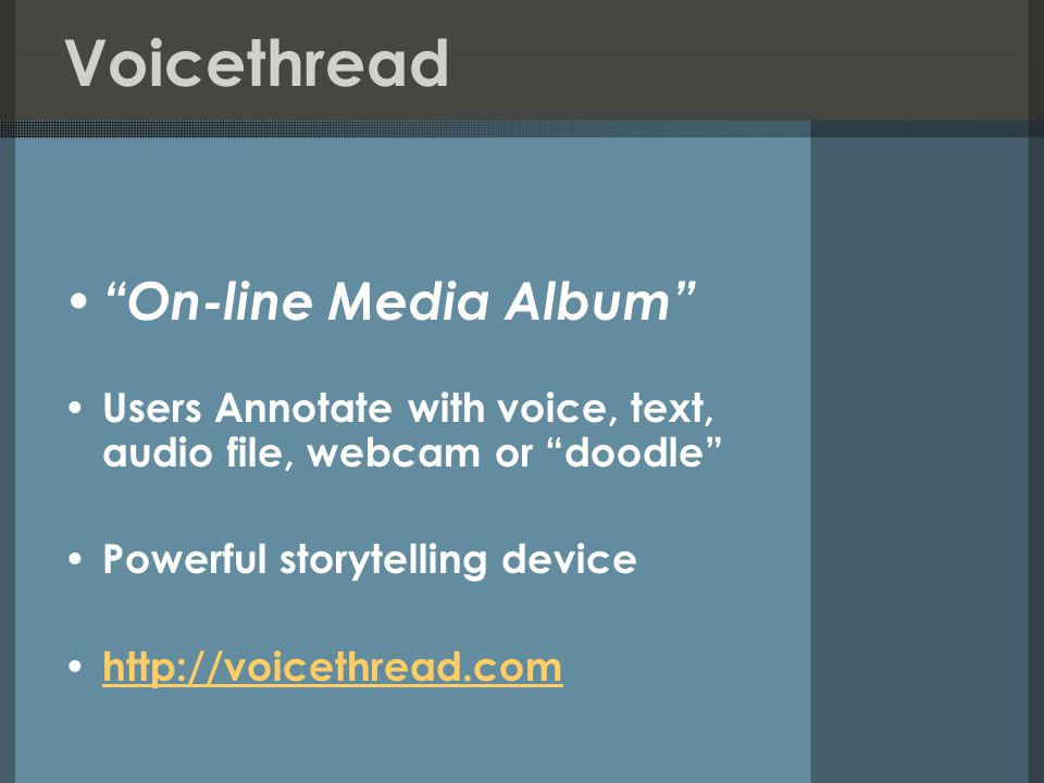 On-line Media Album Users Annotate with voice, text, audio file, webcam or doodle Powerful storytelling device
