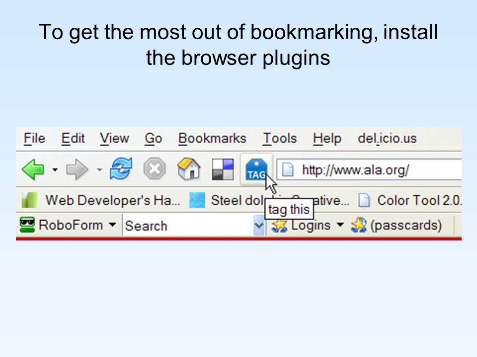 To get the most out of bookmarking, install the browser plugins