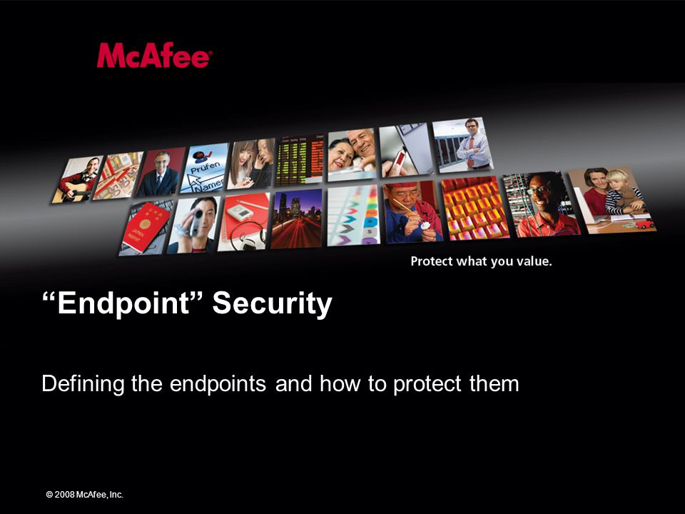 © 2008 McAfee, Inc. Endpoint Security Defining the endpoints and how to protect them